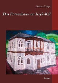 Cover Das Frauenhaus am Issyk-Köl