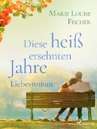 Cover Diese heiß ersehnten Jahre - Liebesroman