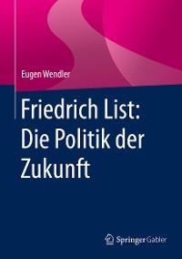 Cover Friedrich List: Die Politik der Zukunft