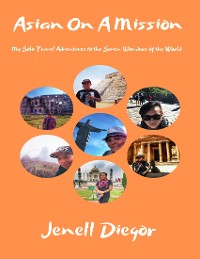Cover Asian On a Mission: My Solo Travel Adventures to the Seven Wonders of the World