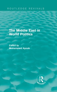 Cover Middle East in World Politics (Routledge Revivals)