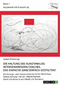 Cover Die Haltung des kunstanalog intervenierenden Coaches. Das Einfache ganz einfach gestalten? Band 1