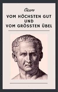 Cover Cicero: Vom höchsten Gut und vom größten Übel - De finibus bonorum et malorum