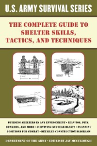 Cover Complete U.S. Army Survival Guide to Shelter Skills, Tactics, and Techniques