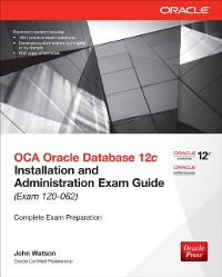 Cover OCA Oracle Database 12c Installation and Administration Exam Guide (Exam 1Z0-062)