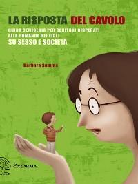 Cover La risposta del cavolo. Guida semiseria per genitori disperati alle domande dei figli su sesso e società