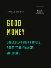 Cover Good Money: Understand your choices. Boost your financial wellbeing.