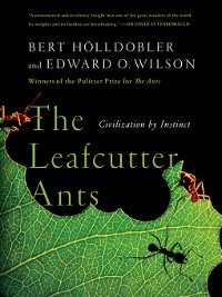 Cover The Leafcutter Ants: Civilization by Instinct