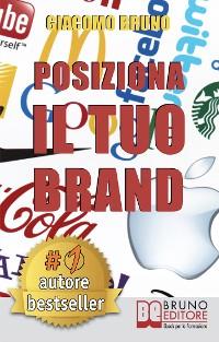 Cover POSIZIONA IL TUO BRAND. I Segreti del Brand Positioning per il Posizionamento del tuo Marchio
