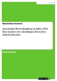 Cover Automobile Wertschöpfung im Jahre 2030. Eine Analyse der zukünftigen deutschen Zulieferindustrie