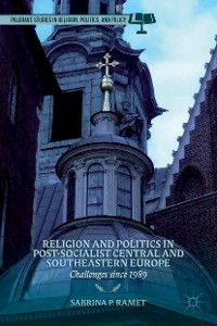 Cover Religion and Politics in Post-Socialist Central and Southeastern Europe
