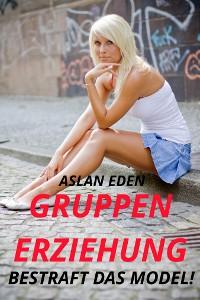Cover Gruppenerziehung - Bestraft das Model!