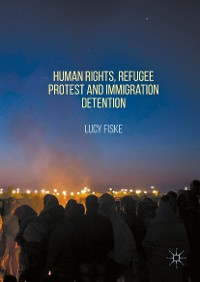 Cover Human Rights, Refugee Protest and Immigration Detention