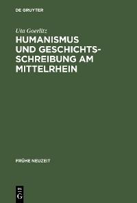 Cover Humanismus und Geschichtsschreibung am Mittelrhein