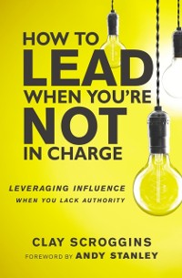 Cover How to Lead When You're Not in Charge