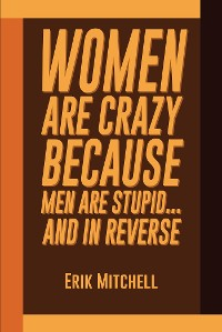 Cover Women Are Crazy Because Men Are Stupid...And In Reverse