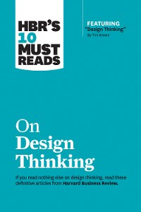 """Cover HBR's 10 Must Reads on Design Thinking (with featured article """"Design Thinking"""" By Tim Brown)"""