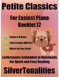 Cover Petite Classics for Easiest Piano Booklet I2 - Canon In D Major Little Prelude Bwv 924 Where the Bee Sucks Letter Names Embedded In Noteheads for Quick and Easy Reading