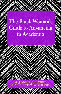 Cover The Black Woman's Guide to Advancing in Academia
