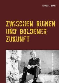 Cover Zwischen Ruinen und Goldener Zukunft