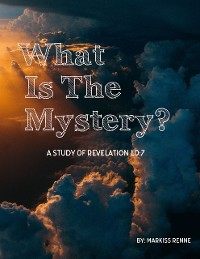 Cover What Is the Mystery?: Study of Revelation 10:7