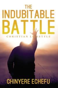 Cover The Indubitable Battle: Christian Lifestyle