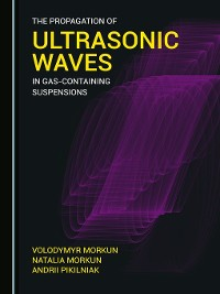 Cover The Propagation of Ultrasonic Waves in Gas-containing Suspensions
