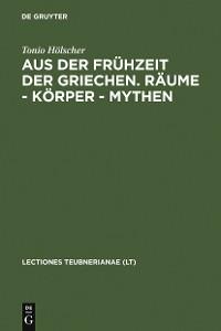 Cover Aus der Frühzeit der Griechen. Räume - Körper - Mythen