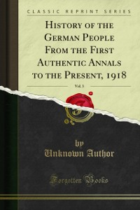 Cover History of the German People From the First Authentic Annals to the Present, 1918