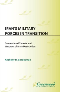 Cover Iran's Military Forces in Transition: Conventional Threats and Weapons of Mass Destruction