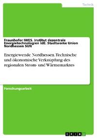 Cover Energiewende Nordhessen. Technische und ökonomische Verknüpfung des regionalen Strom- und Wärmemarktes