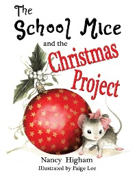 Cover The School Mice and the Christmas Project: Book 2 For both boys and girls ages 6-12 Grades