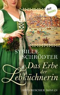 Cover Das Erbe der Lebküchnerin: Die Lebkuchen-Saga - Zweiter Roman