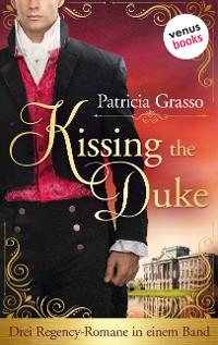 Cover Kissing the Duke: Drei Regency-Romane in einem Band