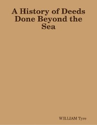 Cover A History of Deeds Done Beyond the Sea