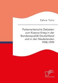 Cover Parlamentarische Debatten zum Kosovo-Krieg in der Bundesrepublik Deutschland und in den Niederlanden 1998-1999
