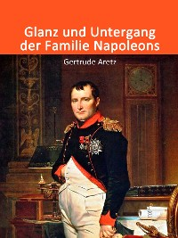 Cover Glanz und Untergang der Familie Napoleons