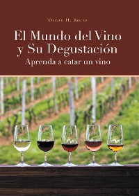 Cover El Mundo del Vino y Su Degustación Aprenda a Catar un Vino
