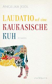 Cover Laudatio auf eine kaukasische Kuh