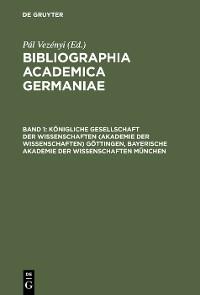 Cover Königliche Gesellschaft der Wissenschaften (Akademie der Wissenschaften) Göttingen, Bayerische Akademie der Wissenschaften München