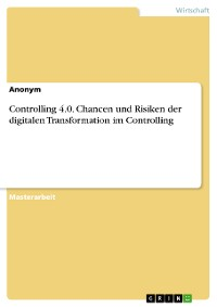 Cover Controlling 4.0. Chancen und Risiken der digitalen Transformation im Controlling