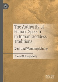 Cover The Authority of Female Speech in Indian Goddess Traditions