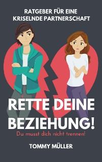 Cover Rette deine Beziehung - Der Ratgeber für eine kriselnde Partnerschaft - Du musst dich nicht trennen!