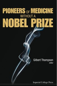 Cover Pioneers Of Medicine Without A Nobel Prize