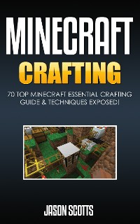 Cover Minecraft Crafting : 70 Top Minecraft Essential Crafting & Techniques Guide Exposed!