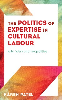 Cover The Politics of Expertise in Cultural Labour