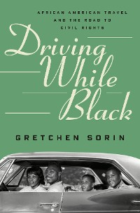 Cover Driving While Black: African American Travel and the Road to Civil Rights