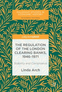 Cover The Regulation of the London Clearing Banks, 1946–1971