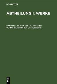 Cover Kritik der praktischen Vernunft. Kritik der Urtheilskraft