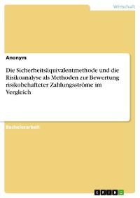 Cover Die Sicherheitsäquivalentmethode und die Risikoanalyse als Methoden zur Bewertung risikobehafteter Zahlungsströme im Vergleich